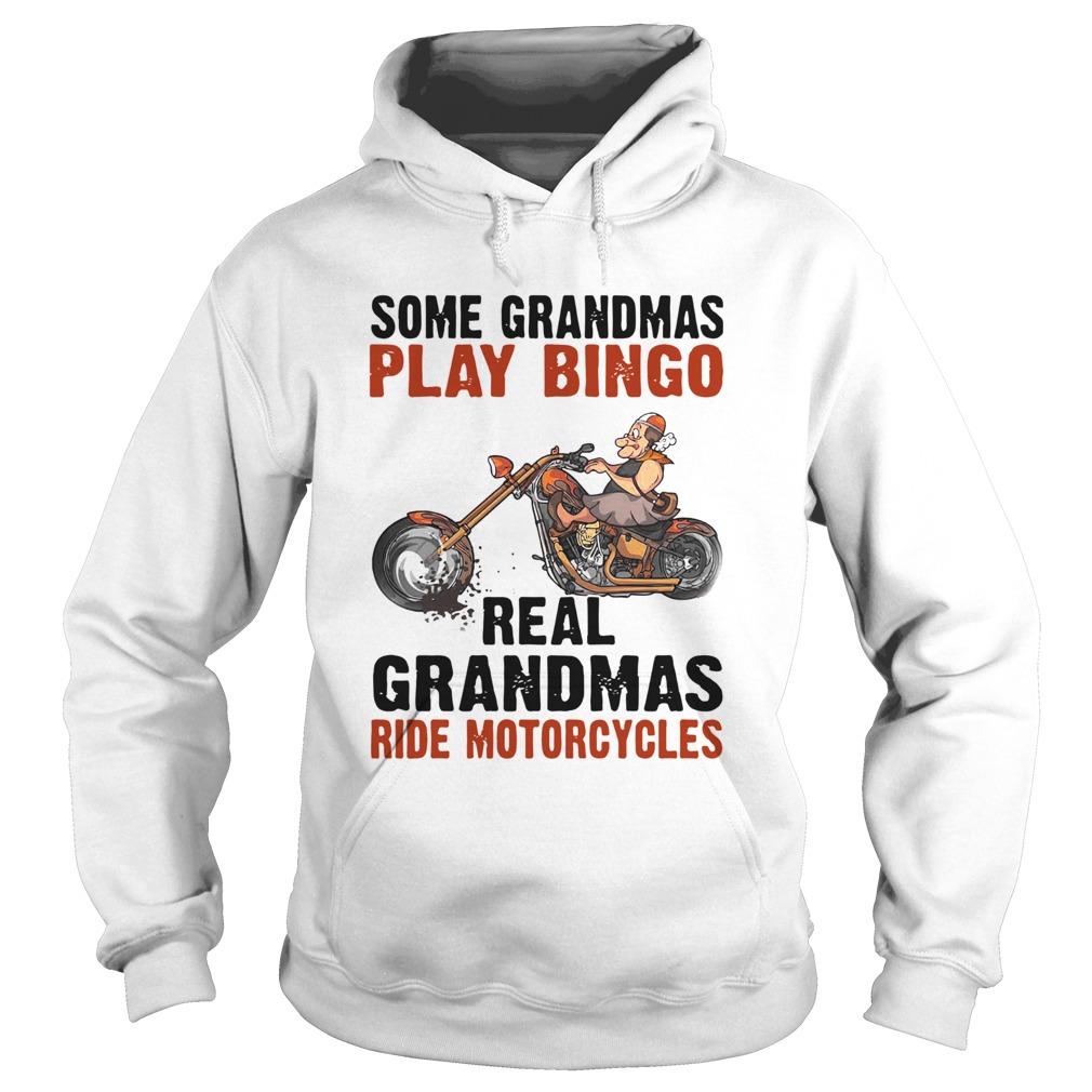 Some Grandmas Play Bingo Real Grandmas Ride Motorcycles  Hoodie
