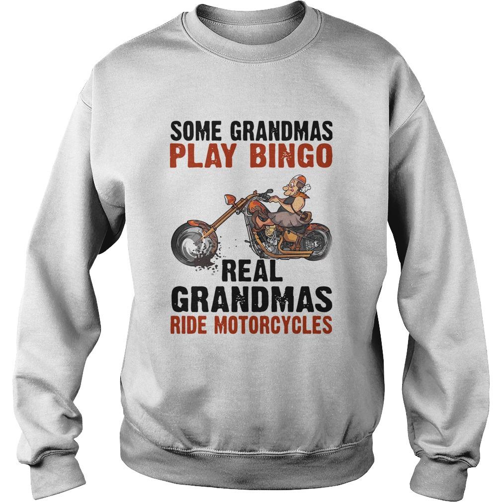 Some Grandmas Play Bingo Real Grandmas Ride Motorcycles  Sweatshirt