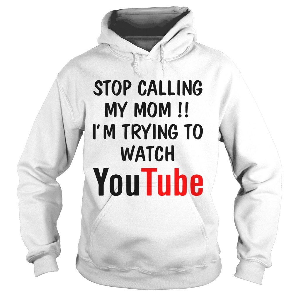 Stop Calling My Mom Im Trying To Watch Youtube  Hoodie