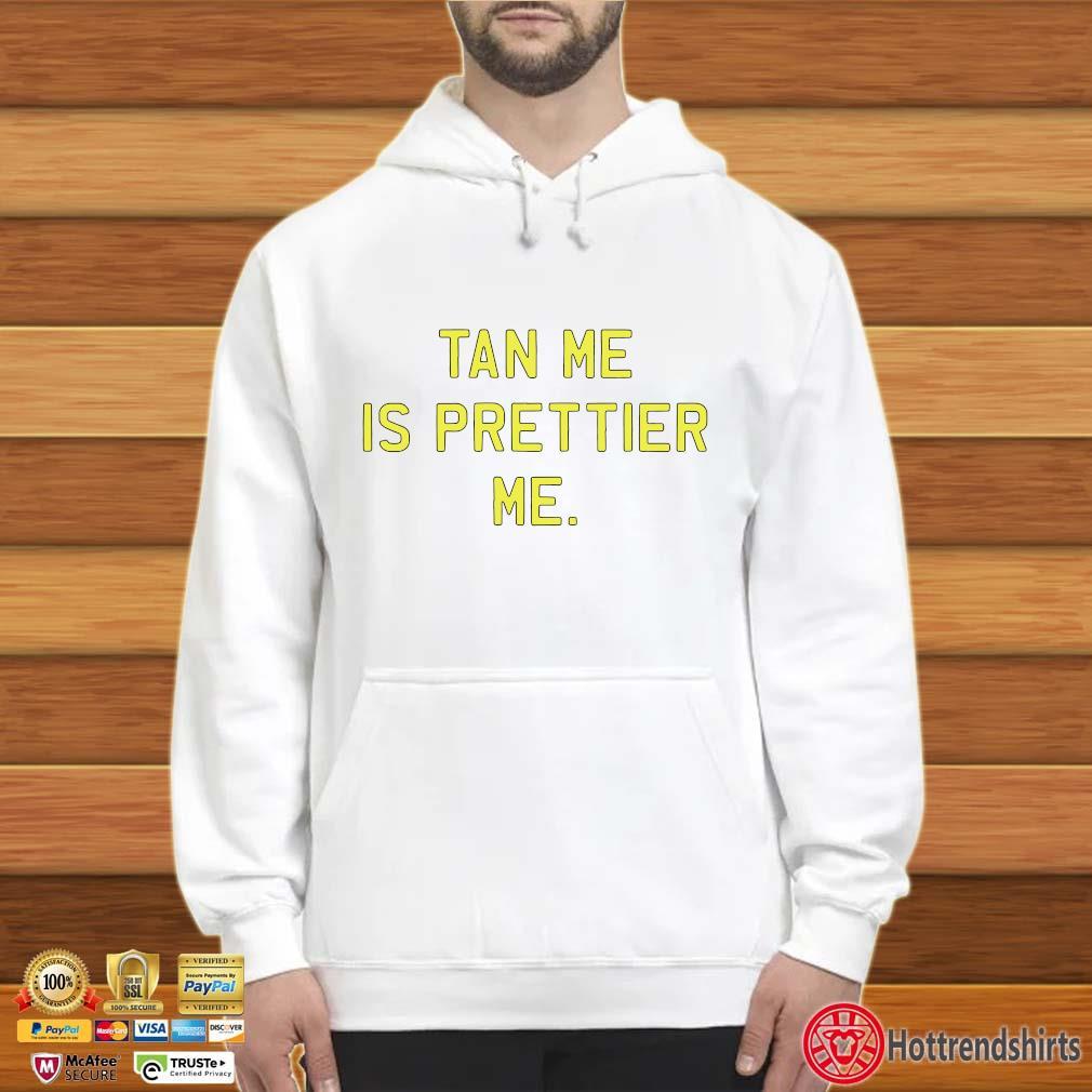 Tan Me Is Prettier Me Shirt Hoodie trắng