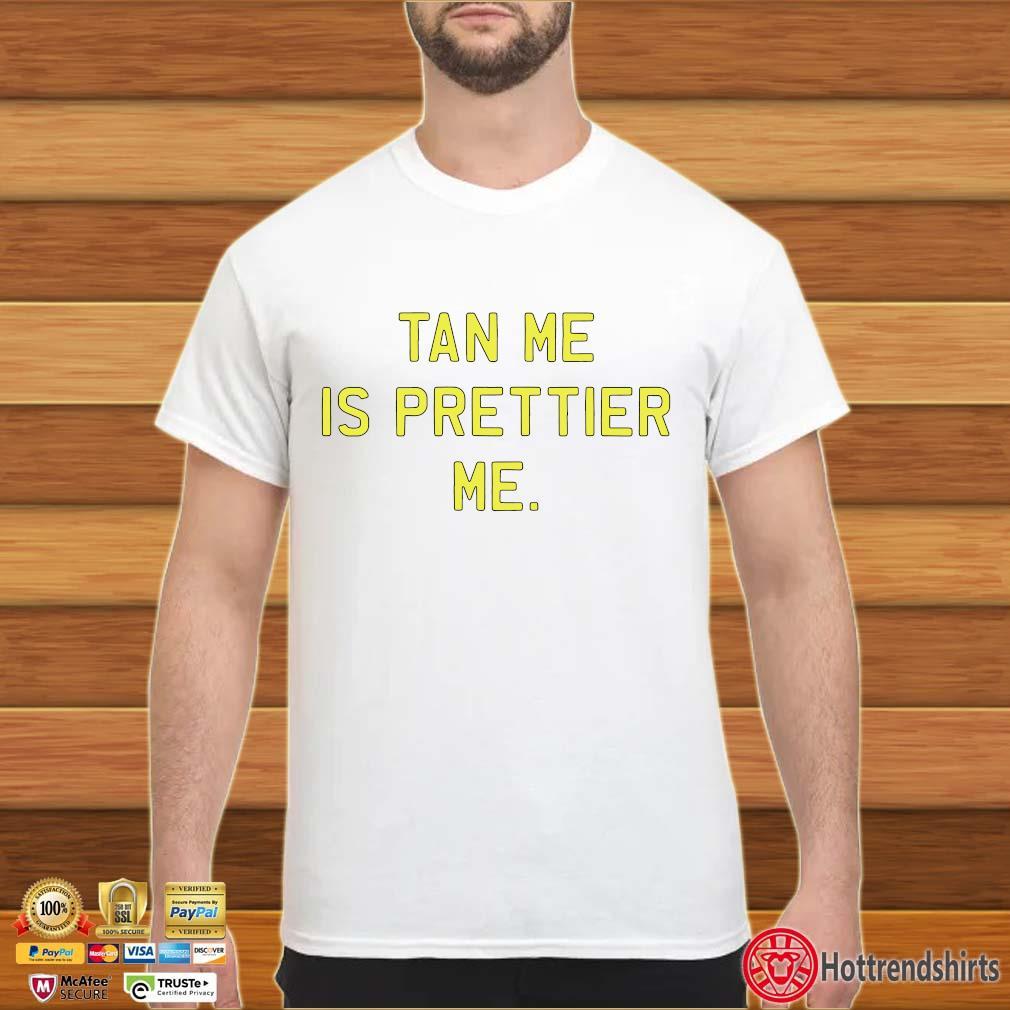 Tan Me Is Prettier Me Shirt