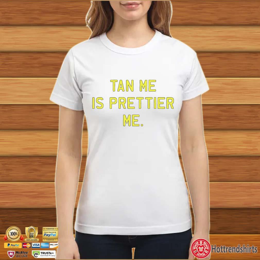 Tan Me Is Prettier Me Shirt ladies trang