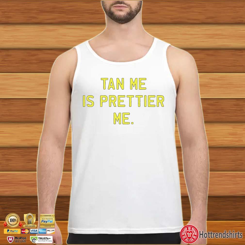 Tan Me Is Prettier Me Shirt tank top trang