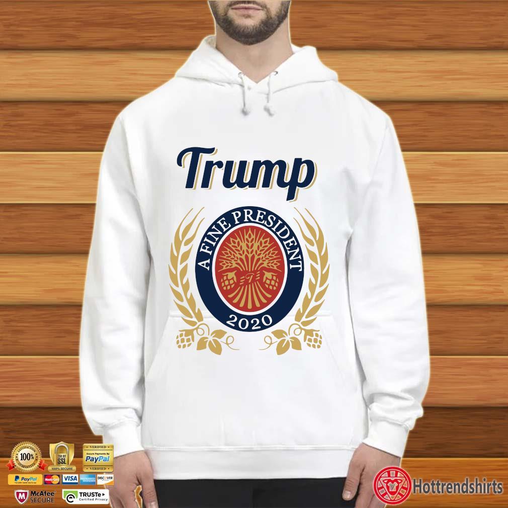 Trump A Fine President 2020 Miller Lite tee s Hoodie trắng