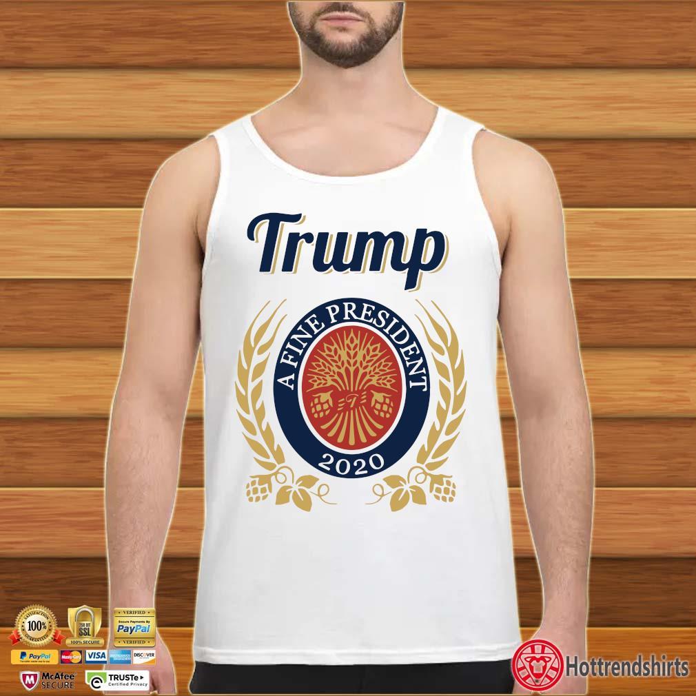 Trump A Fine President 2020 Miller Lite tee s tank top trang