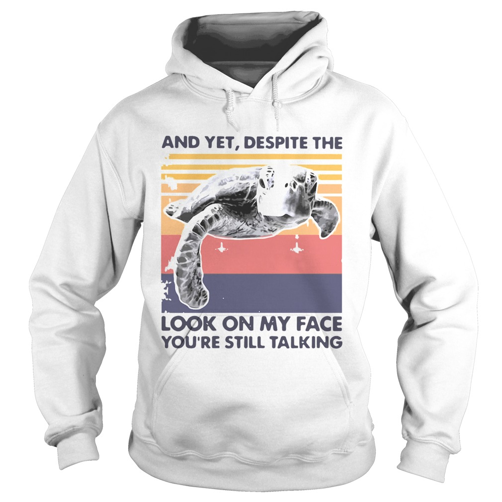 Turtle And Yet Despite The Look On My Face Youre Still Talking  Hoodie