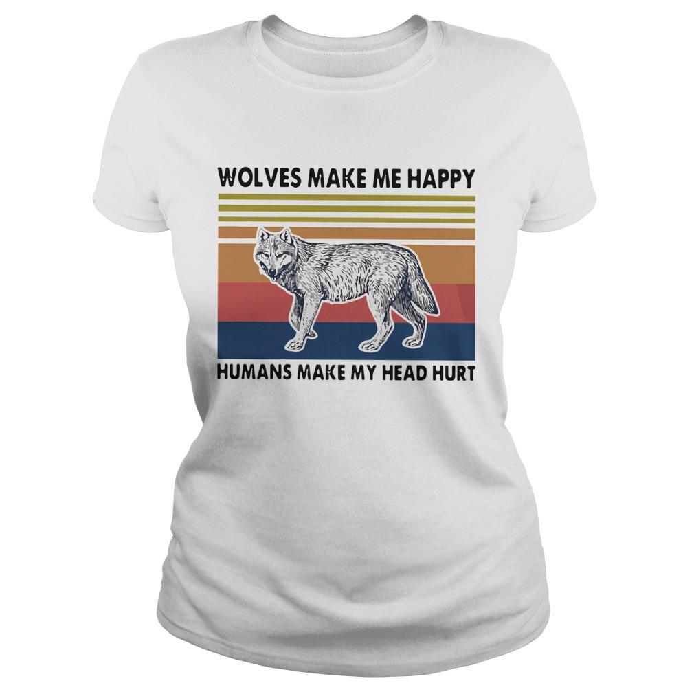 Wolves Make Me Happy Humans Make My Head Hurt  Classic Ladies