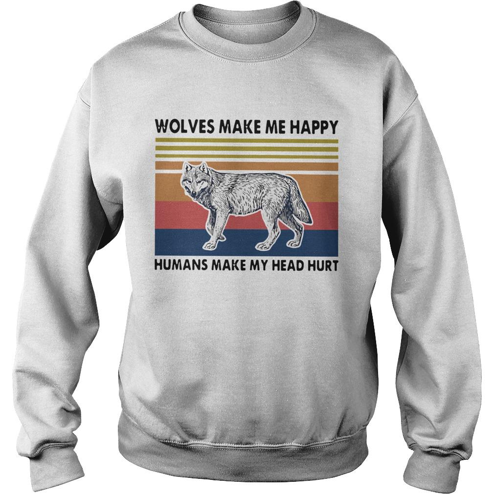 Wolves Make Me Happy Humans Make My Head Hurt  Sweatshirt