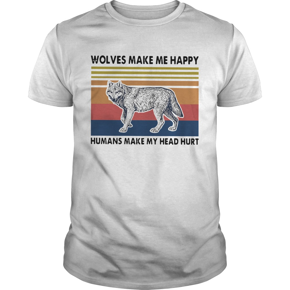 Wolves Make Me Happy Humans Make My Head Hurt  Unisex