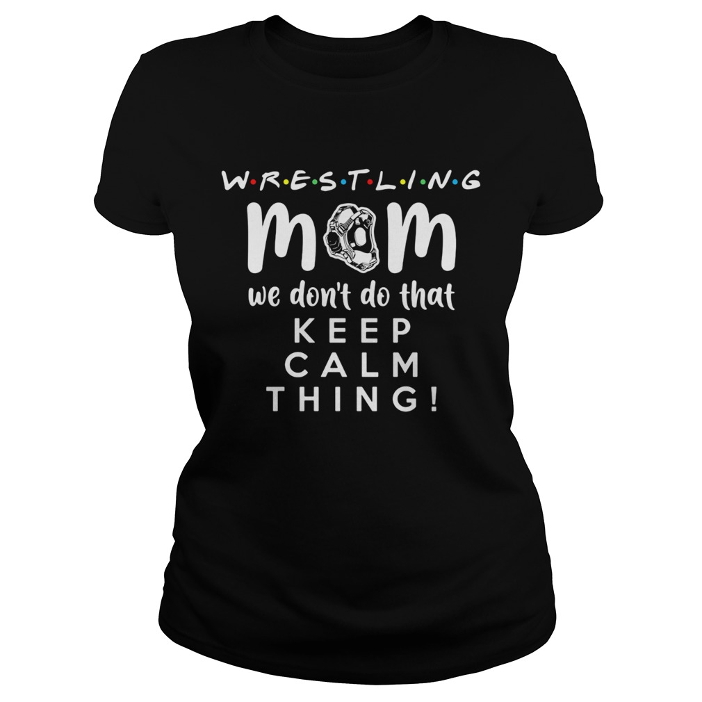 Wrestling mom we dont do that keep calm thing 2020  Classic Ladies