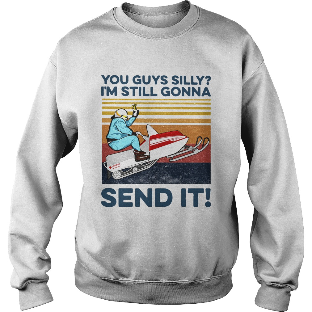 You Guys Silly Im Still Gonna Send It Vintage  Sweatshirt