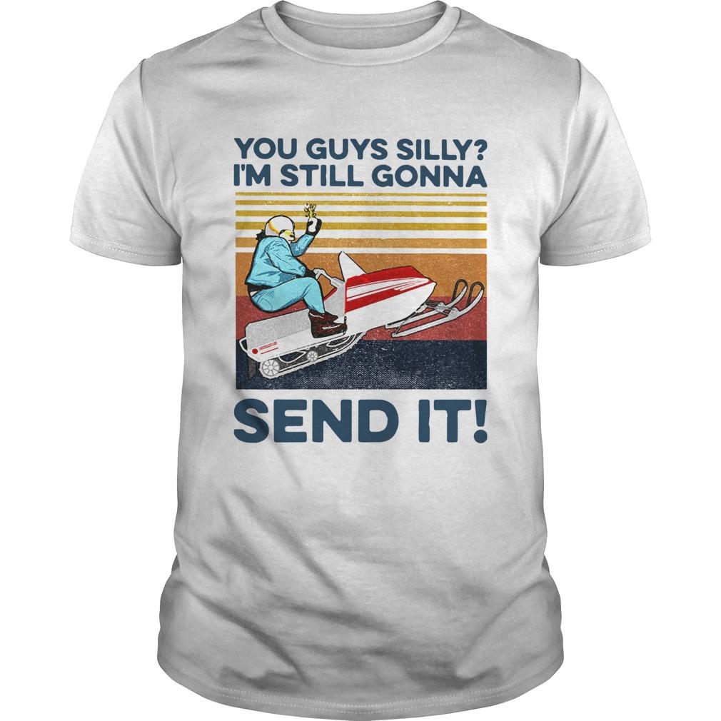 You Guys Silly Im Still Gonna Send It Vintage  Unisex