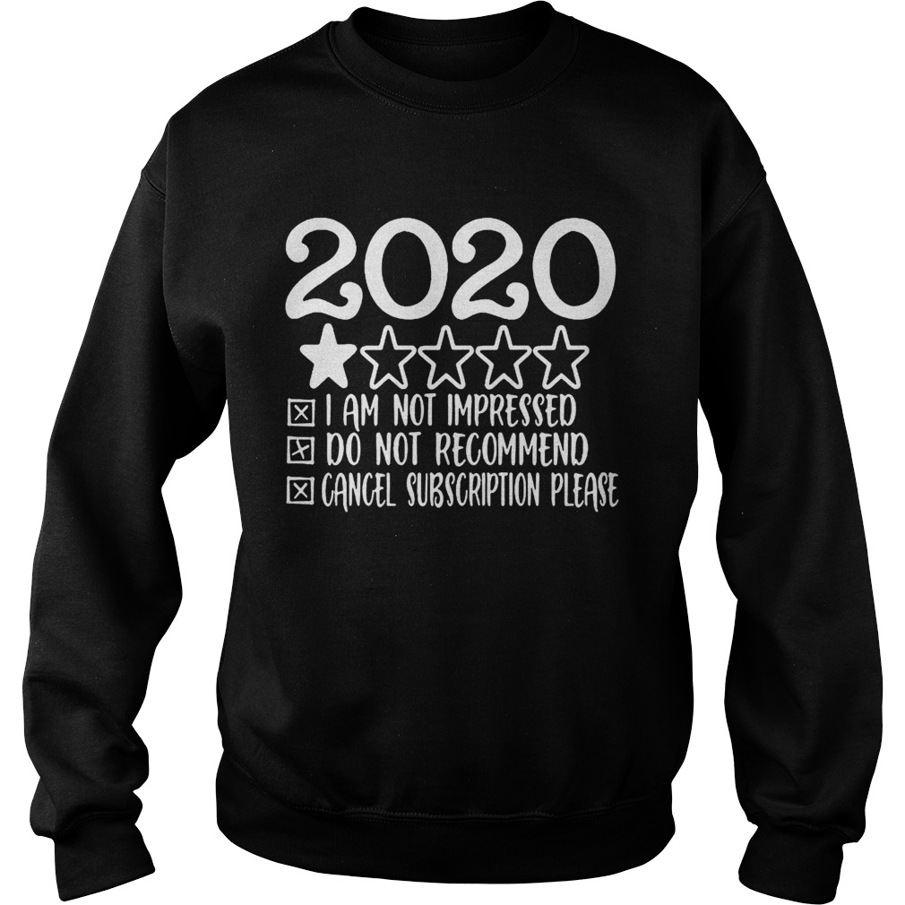2020 i am not impressed do not recommend cancel subion please stars  Sweatshirt