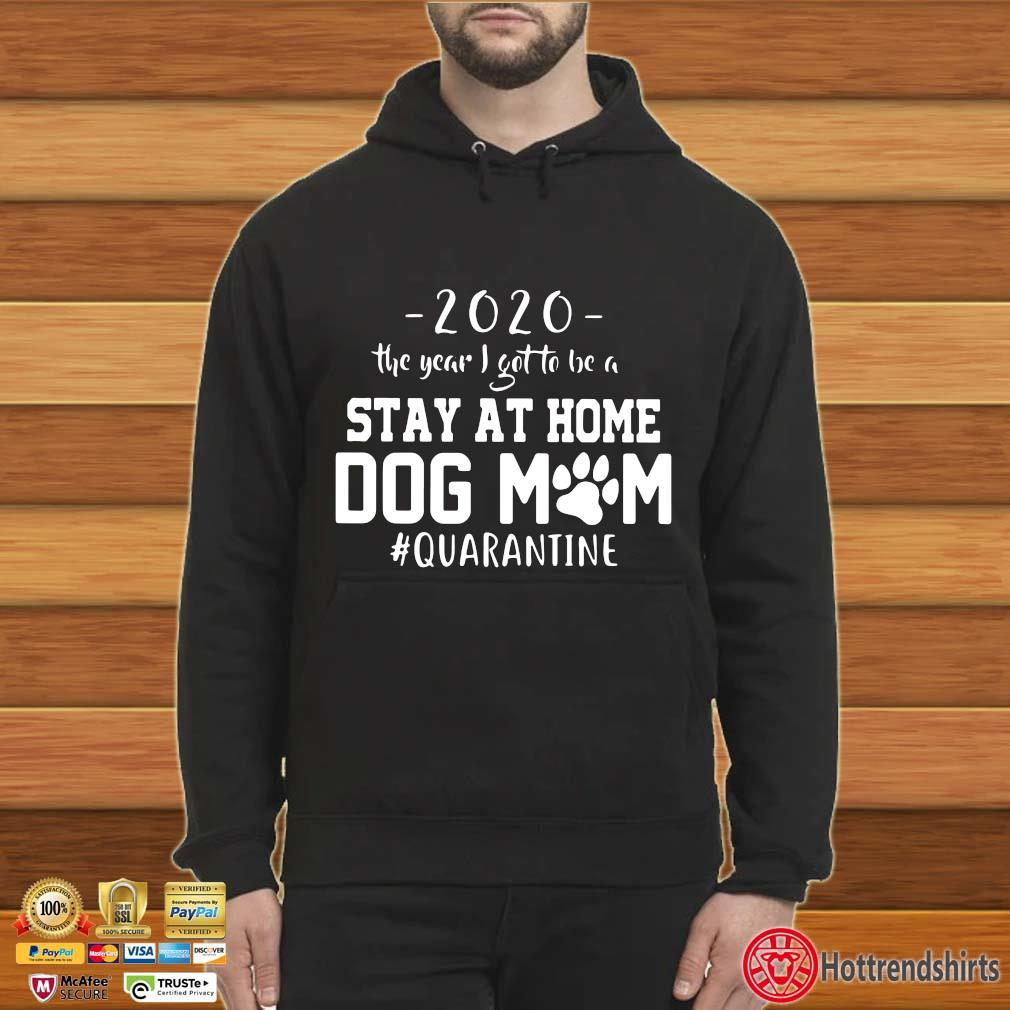 2020 The Year I Got To Be A Stay At Home Dog Mom Quarantine Shirt Hoodie