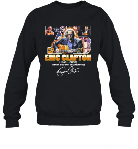 75 Eric Clapton 1945 2020 Thank You For The Memories Signature T-Shirt Unisex Sweatshirt