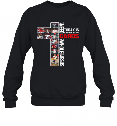 All I Need Today Is A Little Bit Of Cards And A Whole Lot Of Jesus Football T-Shirt Unisex Sweatshirt