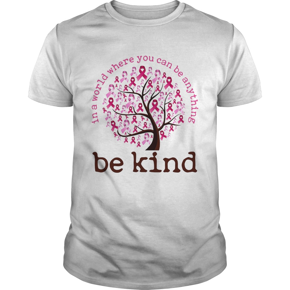 Be Kind In A World Where You Can Be Anything Tree Pink  Unisex
