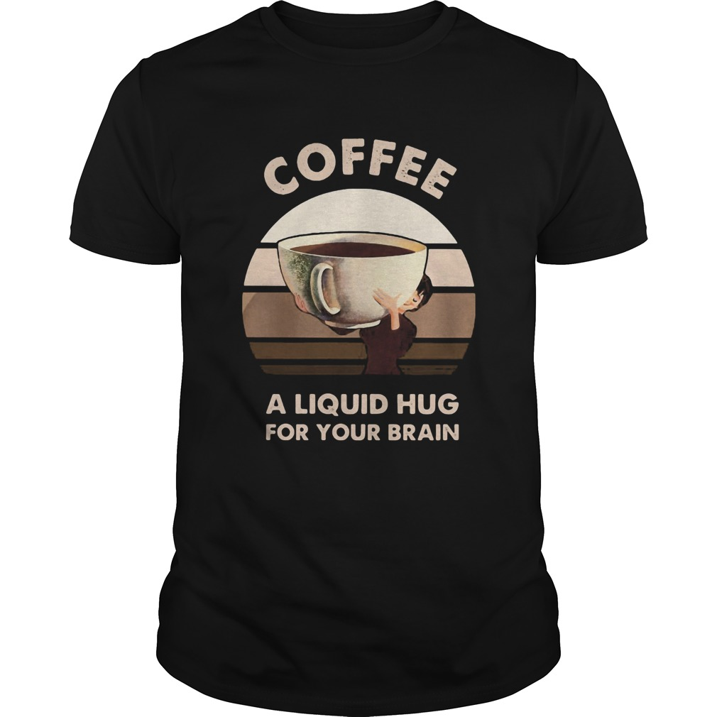 Coffee a liquid hug for your brain  Unisex
