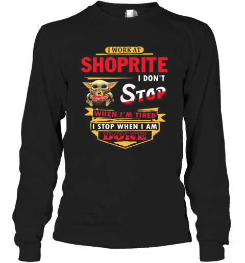 I Work At Shoprite I Don'T Stop When I'M Tired Baby Yoda T-Shirt Long Sleeved T-shirt