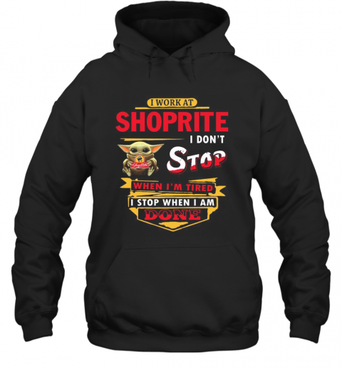 I Work At Shoprite I Don'T Stop When I'M Tired Baby Yoda T-Shirt Unisex Hoodie