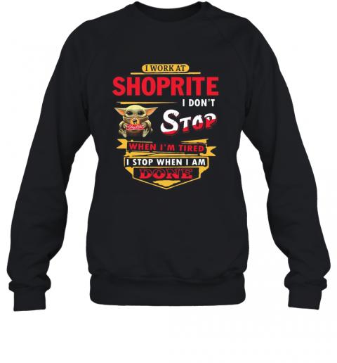 I Work At Shoprite I Don'T Stop When I'M Tired Baby Yoda T-Shirt Unisex Sweatshirt