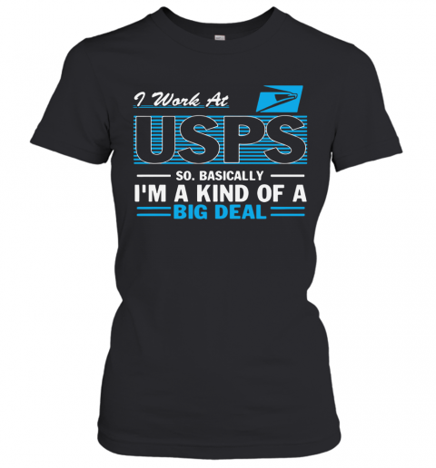 I Work At Usps So Basically I'M A Kind Of A Big Deal T-Shirt Classic Women's T-shirt