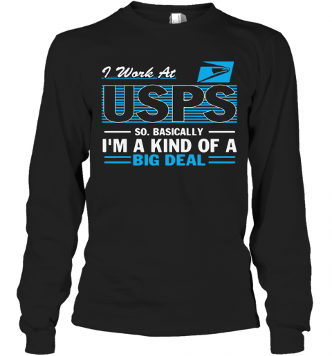 I Work At Usps So Basically I'M A Kind Of A Big Deal T-Shirt Long Sleeved T-shirt