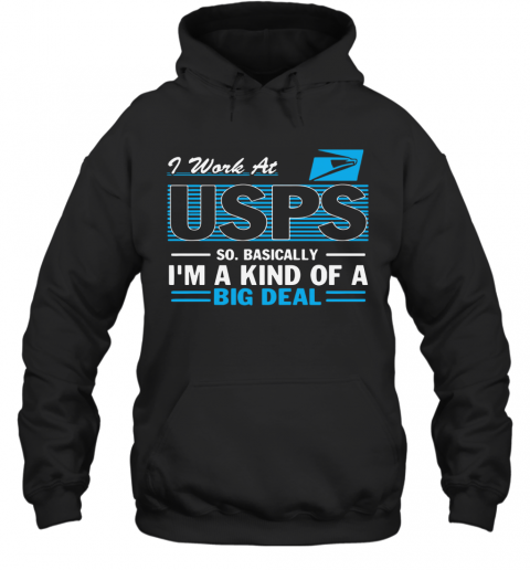 I Work At Usps So Basically I'M A Kind Of A Big Deal T-Shirt Unisex Hoodie