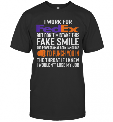 I Work For Fedex But Don'T Mistake This Fake Smile T-Shirt Classic Men's T-shirt