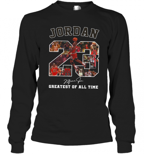 Jordan 23 Greatest Of All Time Signed T-Shirt Long Sleeved T-shirt