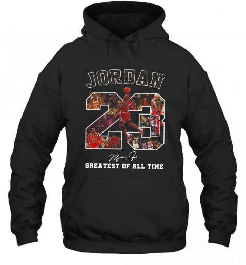 Jordan 23 Greatest Of All Time Signed T-Shirt Unisex Hoodie