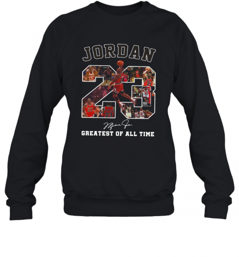 Jordan 23 Greatest Of All Time Signed T-Shirt Unisex Sweatshirt