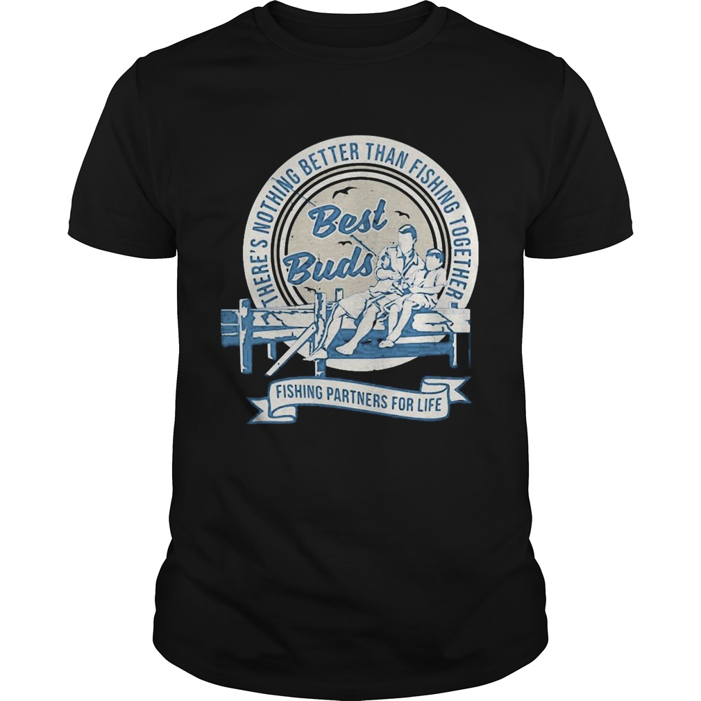 Theres nothing better than fishing together best buds fishing partners for life  Unisex