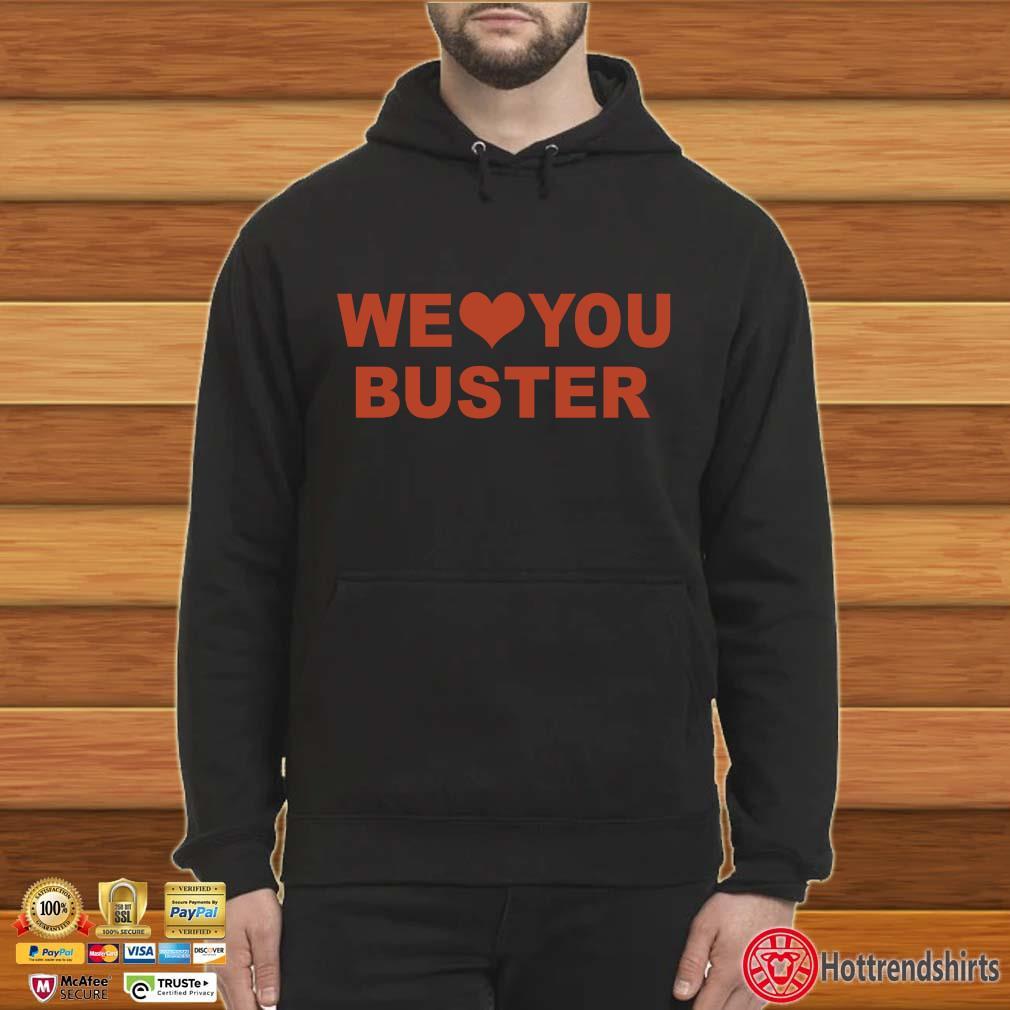 We Love You Buster Shirt Hoodie