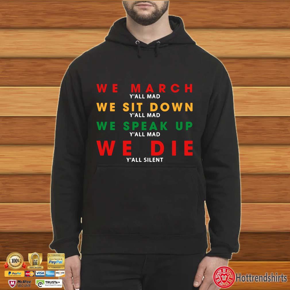 We March Y'all Mad We Sit Down We Speak Up We Die Y'all Silent Shirt Hoodie