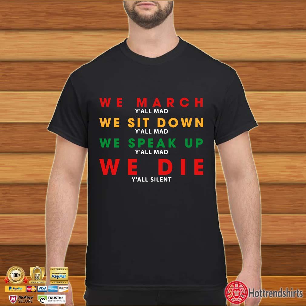 We March Y'all Mad We Sit Down We Speak Up We Die Y'all Silent Shirt