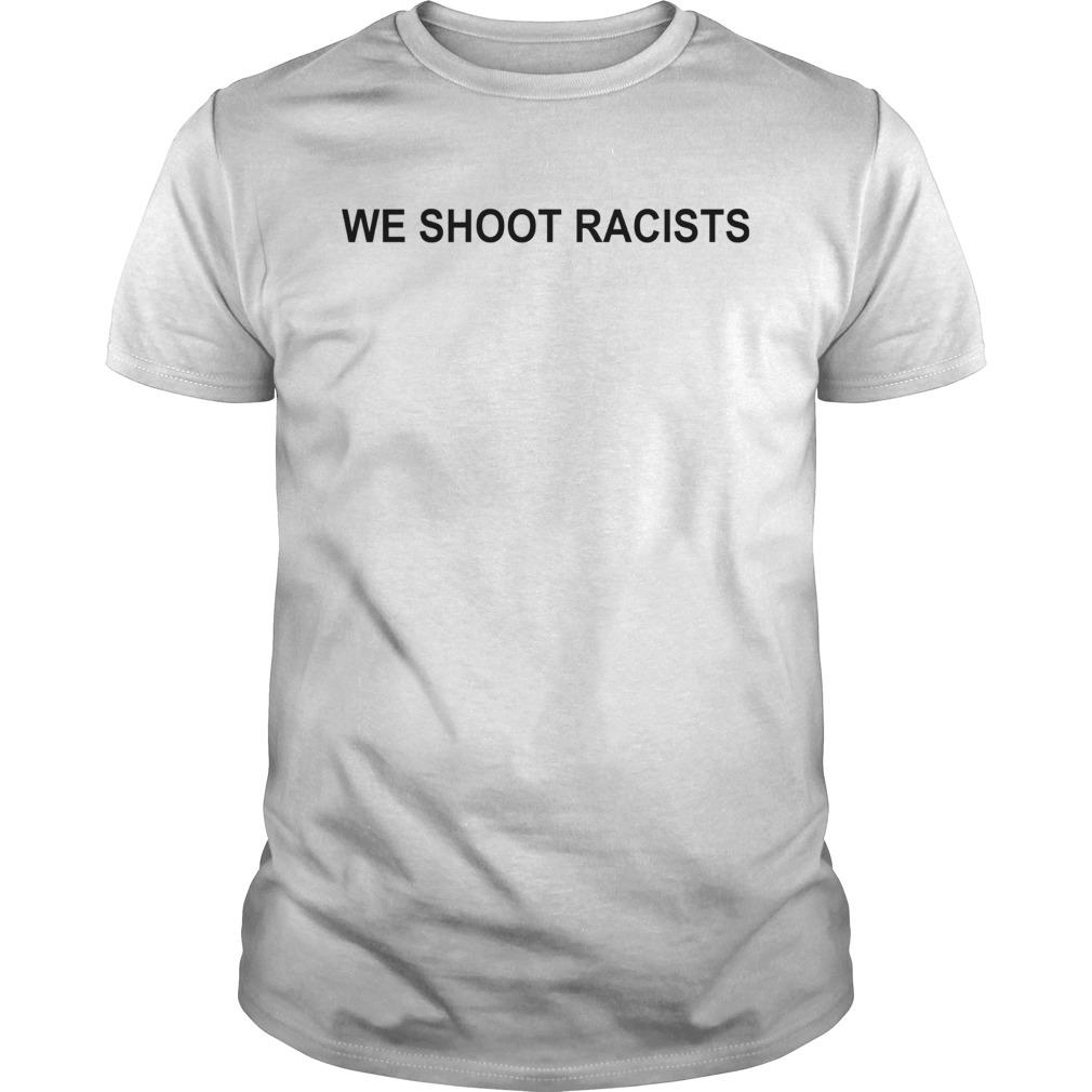 We Shoot Racists  Unisex