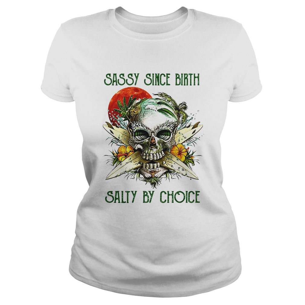 Weed skull sassy since birth salty by choice sunset  Classic Ladies