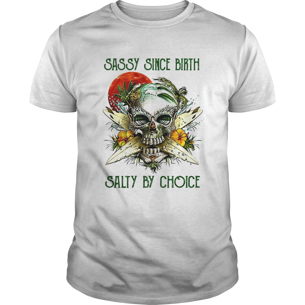 Weed skull sassy since birth salty by choice sunset  Unisex