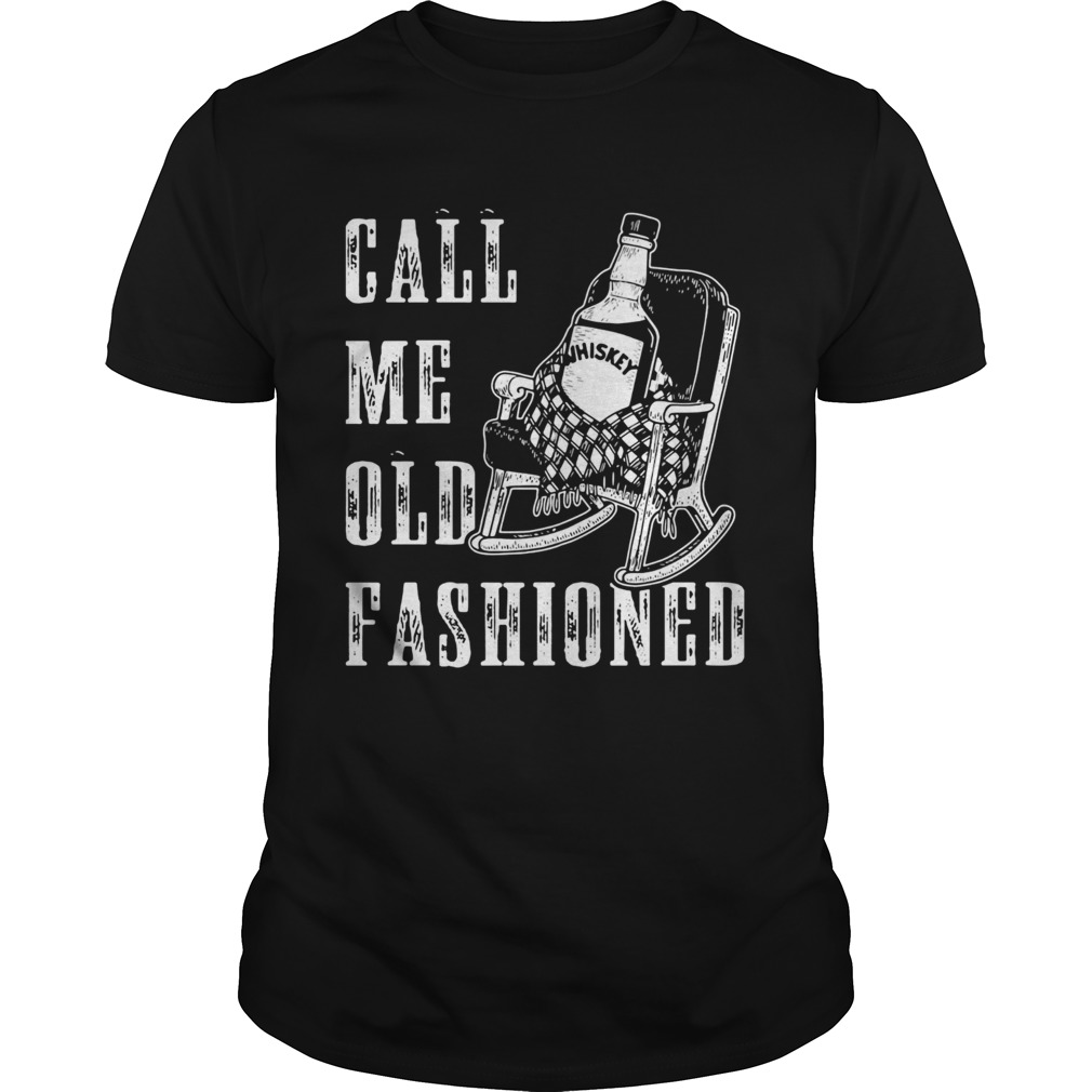 Whiskey call me old fashioned  Unisex