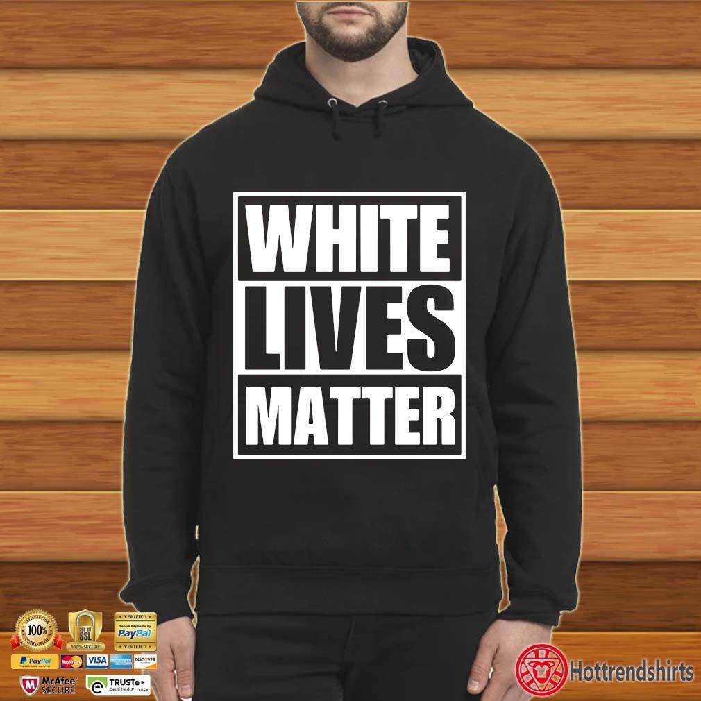 White Lives Matter Shirts Hoodie