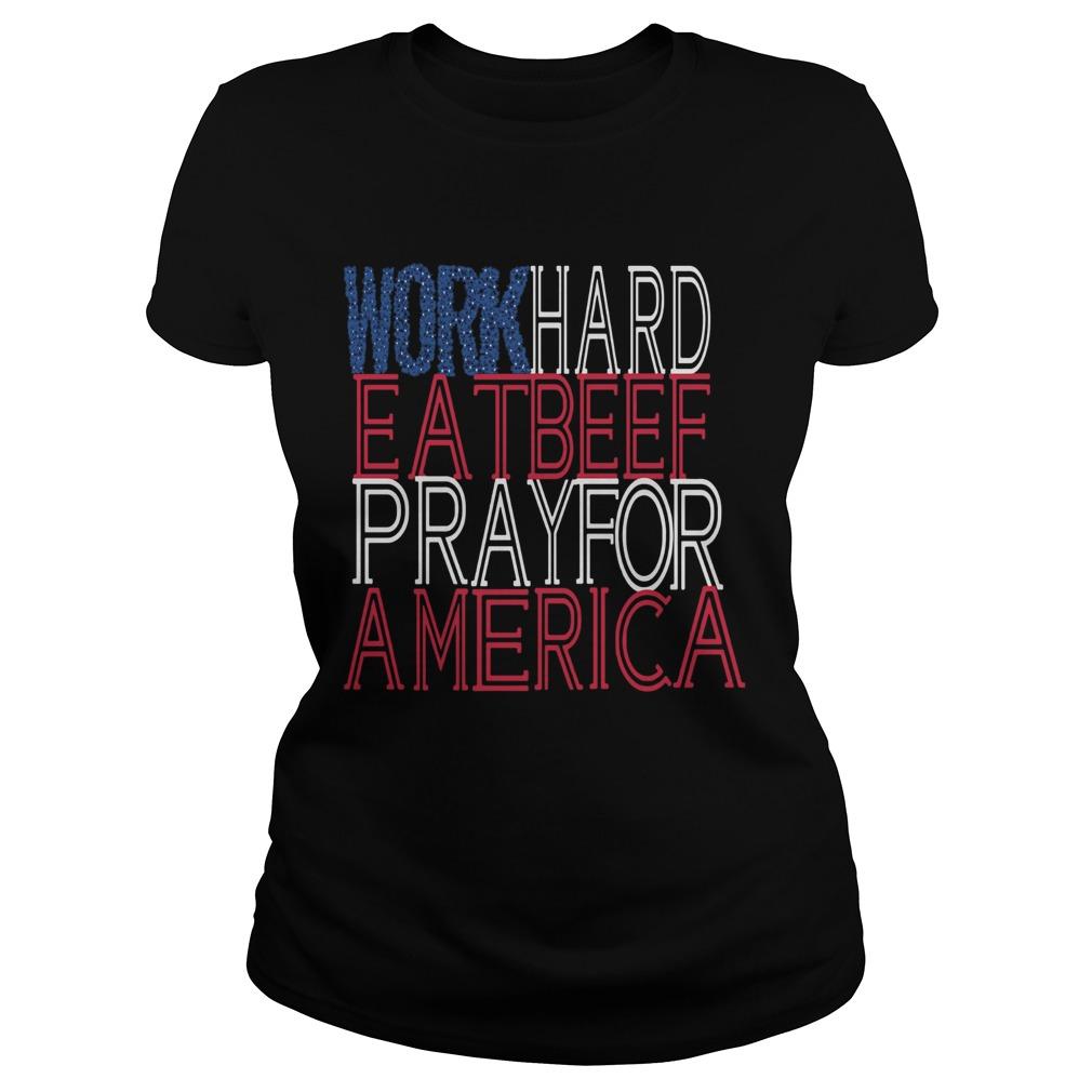 Work Hard Eat Beef Pray For America  Classic Ladies