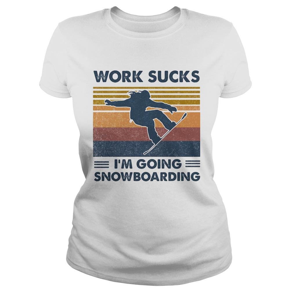 Work sucks im going snowboarding vintage retro  Classic Ladies