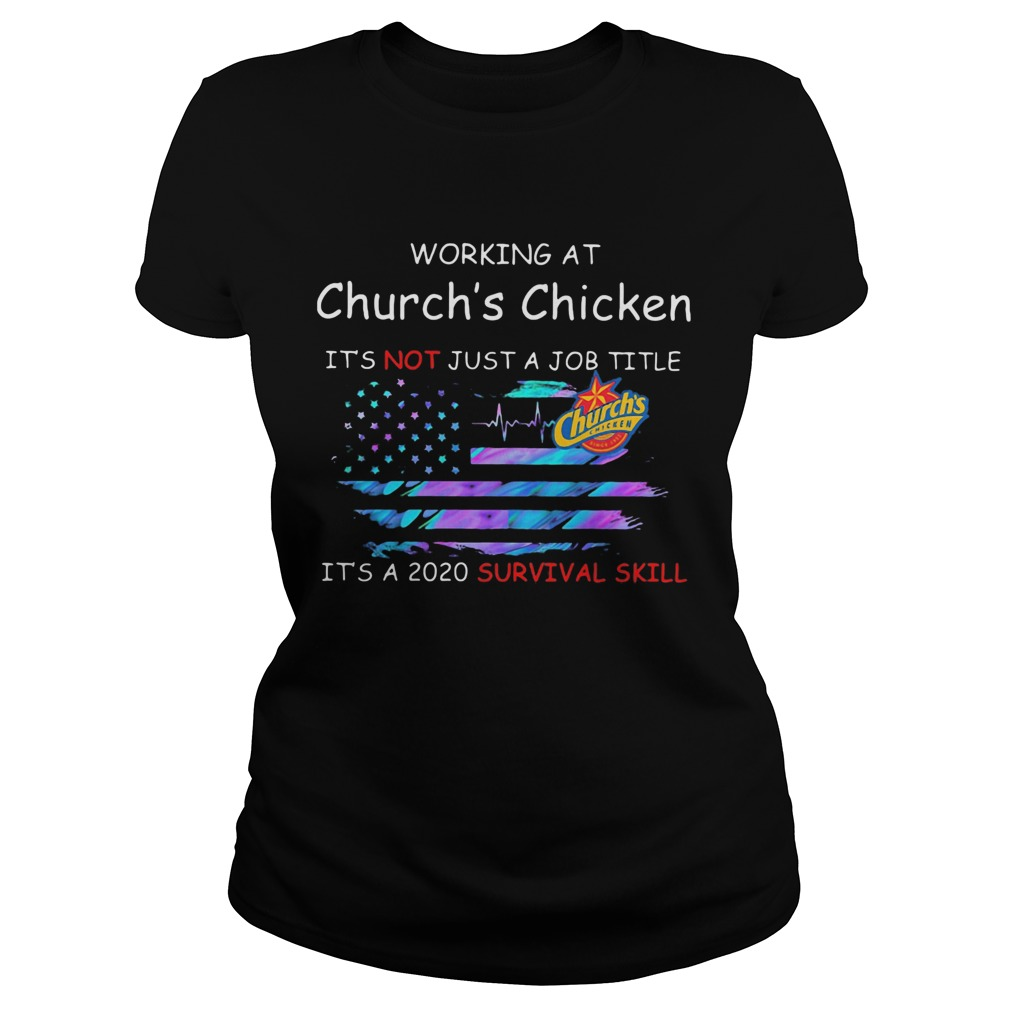 Working at churchs chicken in the box its not just a job title its a 2020 survival skill america Classic Ladies