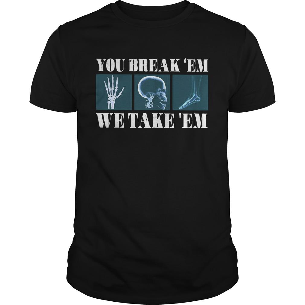 You Break Em We Take Em Skeleton  Unisex