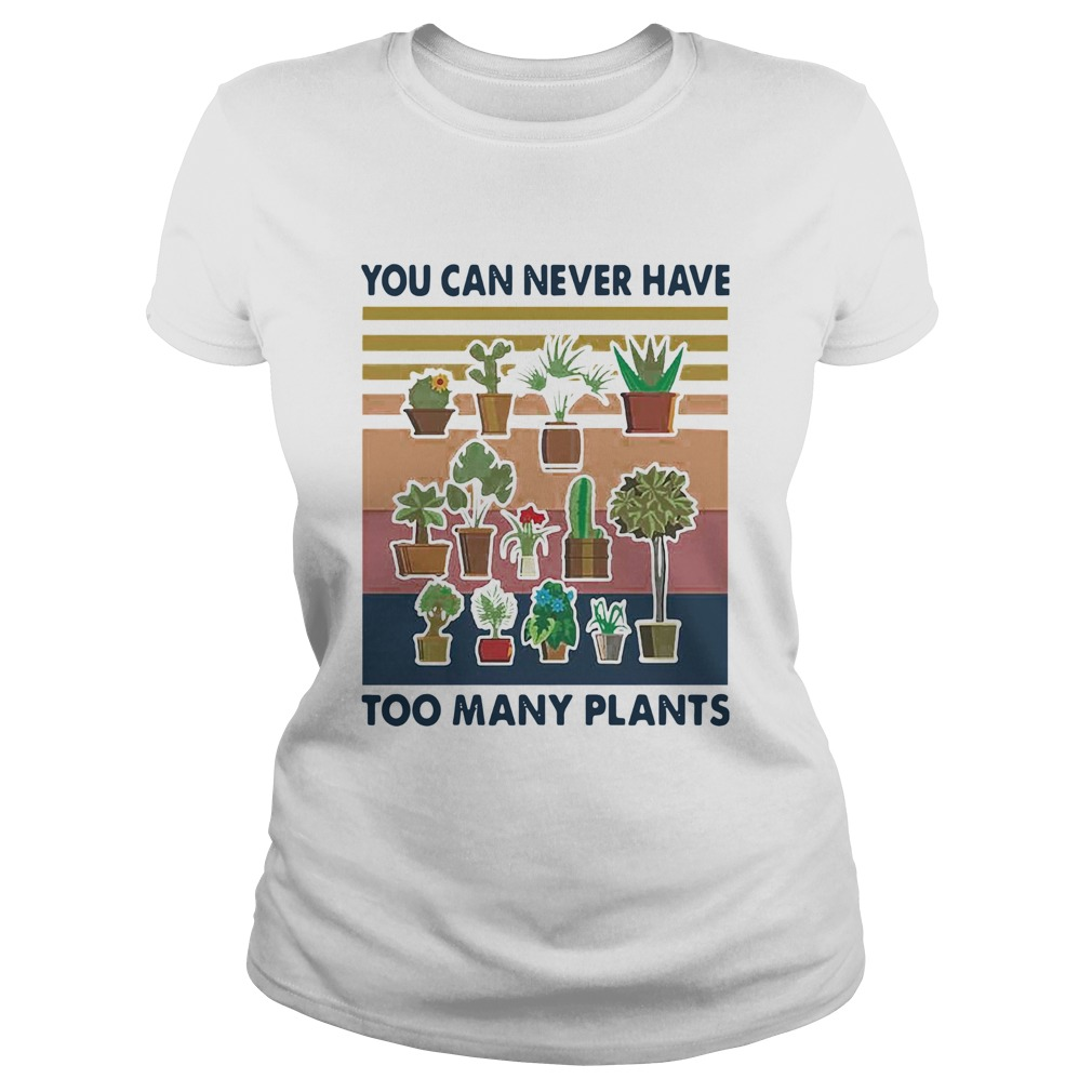 You Can Never Have Too Many Plants Gardening Vintage  Classic Ladies