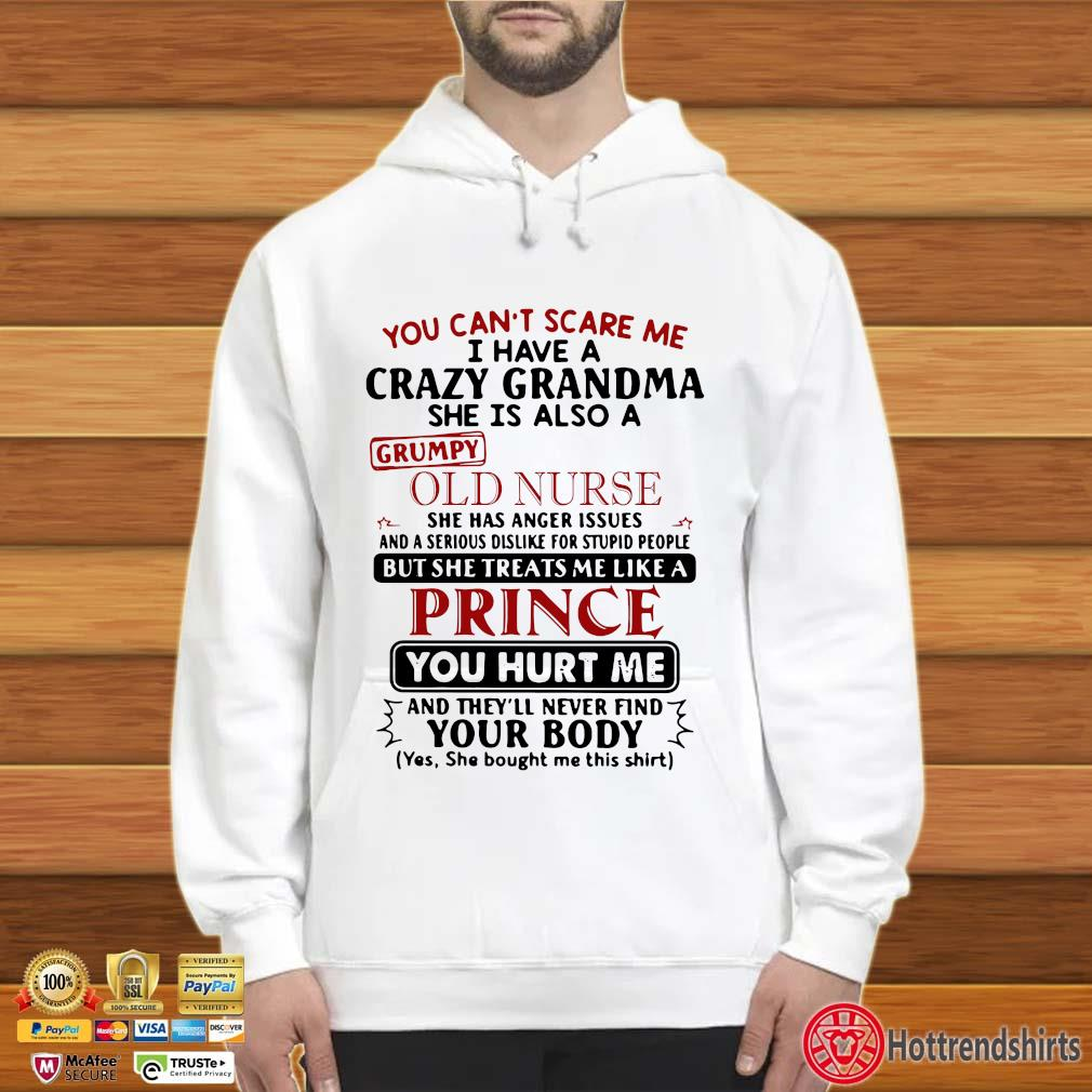 You Can't Scare Me I Have A Crazy Grandma She Is Also A Grumpy Old Nurse Shirt Hoodie trắng