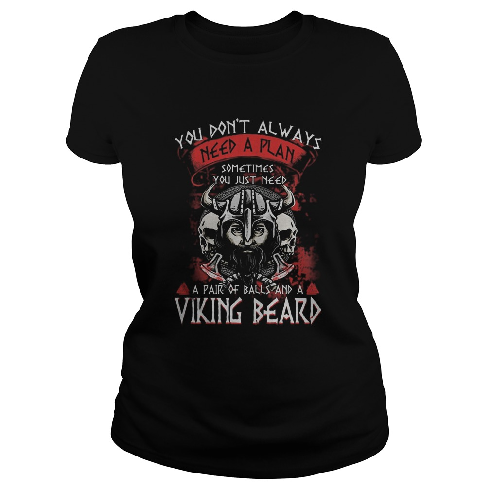 You dont always need a plan sometimes you just need a pair of ball and a viking beard  Classic Ladies