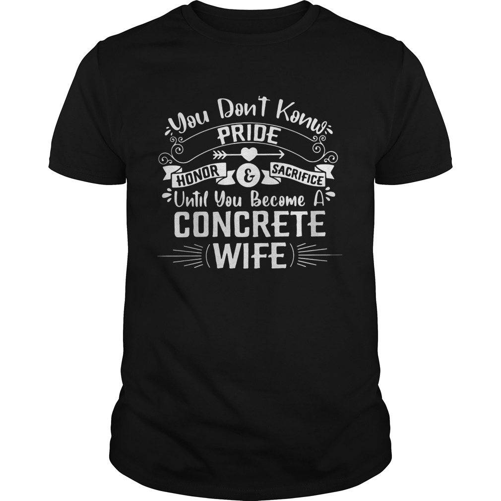 You Dont Know Pride Honor and Sacrifice Until You Become A Concrete Wife  Unisex