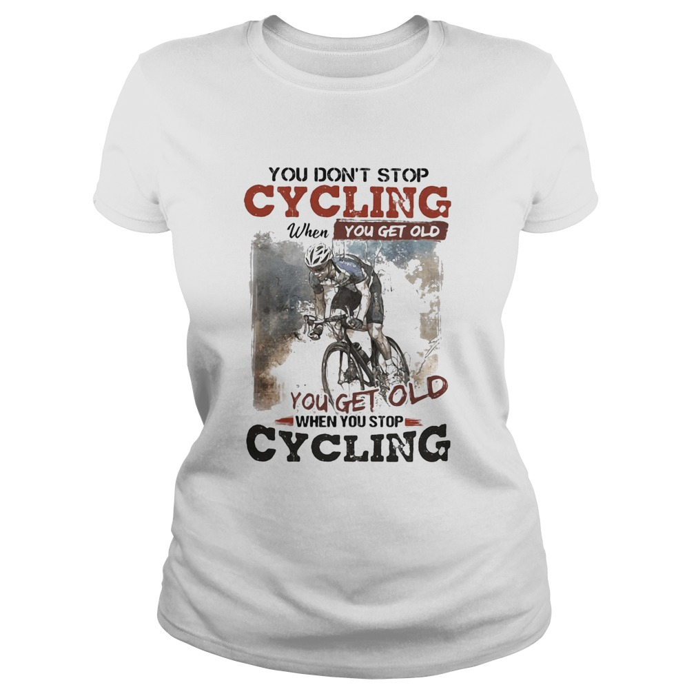 You dont stop cycling when you get old when you stop cycling  Classic Ladies